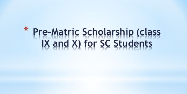 Pre-Matric Scholarship (class IX and X) for SC Students